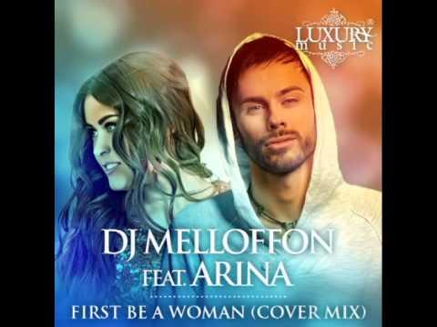 DJ Melloffon feat. Arina - First Be a Woman (Cover Radio Mix)