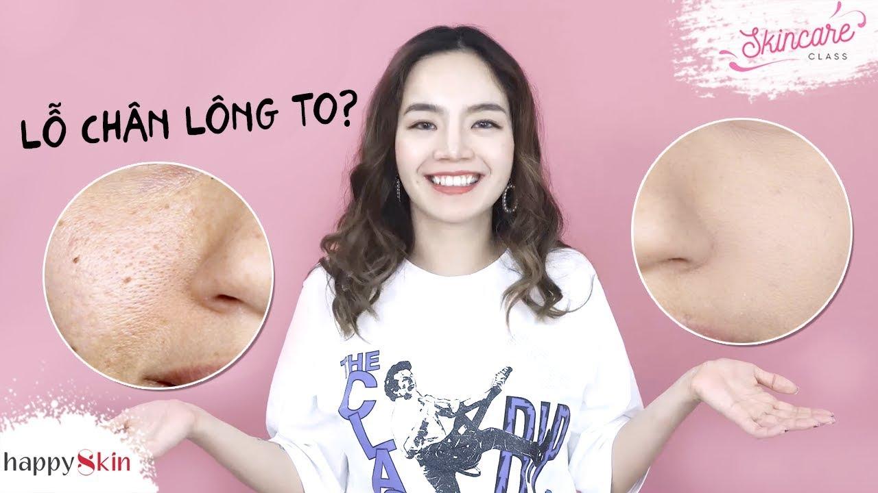 Cách Se Khít Lỗ Chân Lông To 💥 | Minimize Large Pores | Skincare Class #17 | Happy Skin