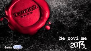 Tropico Band - Ne zovi me - ME PEIRAXE (Audio 2013.)
