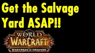 Get The Salvage Yard Asap - Warlords Of Draenor