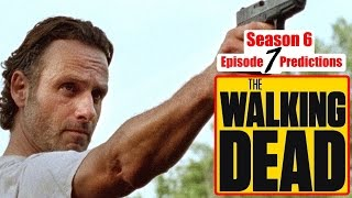 The Walking Dead Season 6 Episode 7 Predictions (Ep. 607)