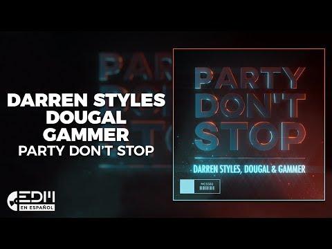 [Lyrics] Darren Styles, Dougal & Gammer - Party Don't Stop [Letra en español]
