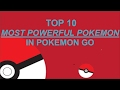 Top 10 Most Powerful Pokemon in Pokemon Go