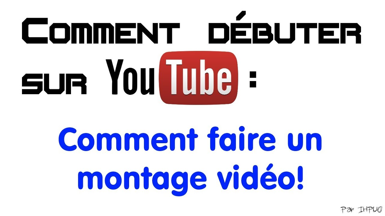 comment d buter sur youtube 3 comment faire un montage. Black Bedroom Furniture Sets. Home Design Ideas