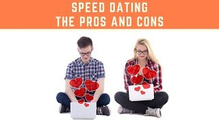 Speed Dating - The Pros and Cons