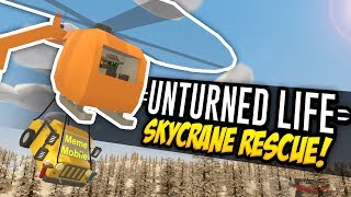 SKYCRANE RESCUE - Unturned Life Roleplay #371