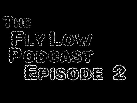 The Fly Low Podcast: #2 W A S T E D (Feat. Aaron Logsdon)