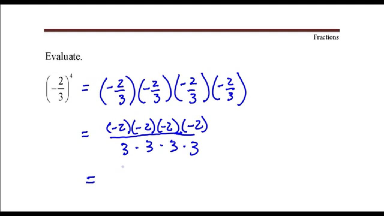 Evaluate The Expression Negative 2 Divide By 3 Raised To The Fourth Power