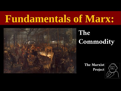 Fundamentals of Marx: The Commodity