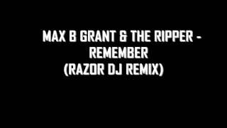 Max B Grant & the Ripper - Remember (Razor DJ Remix)