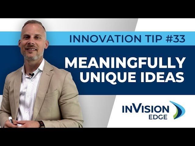 Weekly Innovation Tip #33 | Meaningfully Unique Ideas | inVision Edge