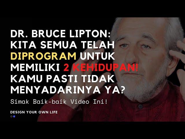 Dr. Bruce Lipton: Kita Telah Diprogram Untuk Memiliki 2 Buah Kehidupan! Anda Tidak Sadar Kan? Ngaku!