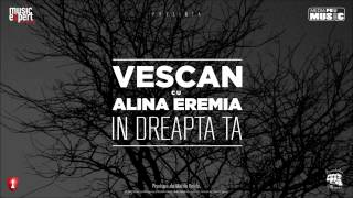 Repeat youtube video Vescan cu Alina Eremia - In Dreapta Ta (Official Single)