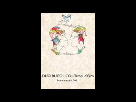 Duo Bucolico - Tempi d'oro - (Bucolicesimo 2011)