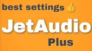 jetaudio plus best settings