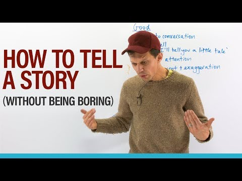 Learn how to tell an interesting story... or make a boring story interesting!