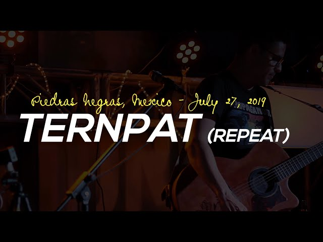 Ternpat (Repeat) Live in Piedras Negras 2019