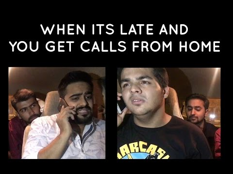 When its late and you start getting calls from HOME.