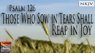 "Psalm 126 Song ""Those Who Sow in Tears Shall Reap in Joy"" (Christian Praise Worship w/ Lyrics)"
