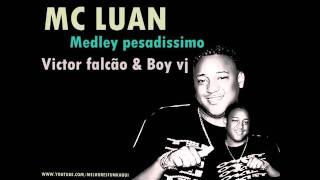 MC LUAN - MEDLEY PESADISSIMA 2012 { VICTOR FALCÃO   BOY VJ }