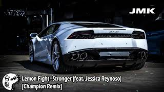 Lemon Fight - Stronger (feat. Jessica Reynoso) [Champion Remix]