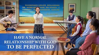 "Christian Devtional Song | ""Have a Normal Relationship With God to Be Perfected"""