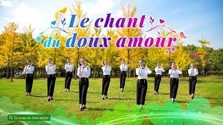 Chant de louange | « Le chant du doux amour » Expérimentez l'amour véritable de Dieu