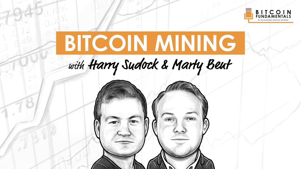 🎬 Investors Podcast: Bitcoin Mining and Energy w/ Marty Bent and Harry Sudock