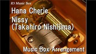 Gambar cover Hana Cherie/Nissy(Takahiro Nishijima) [Music Box]