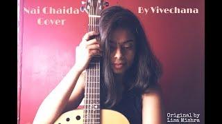 Nai Chaida || Lisa Mishra || Kunaal Verma || Cover by Vivechana