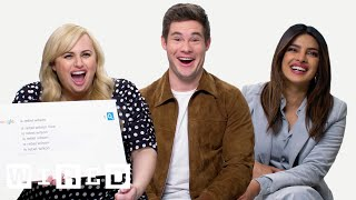 Priyanka Chopra, Rebel Wilson & Adam Devine Answer the Web\'s Most Searched Questions | WIRED