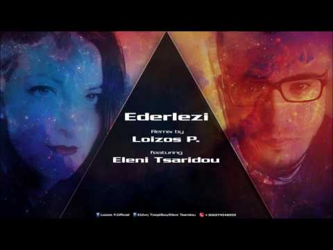 Ederlezi-Loizos P. RMX ft Eleni Tsaridou(radio mix)[Audio]