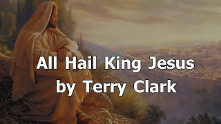 All Hail King Jesus by Terry Clark