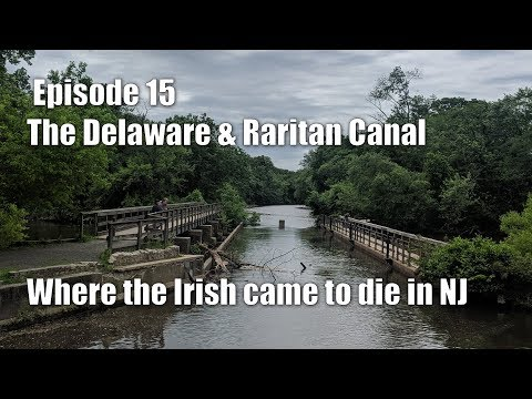 Episode 15 - The Delaware & Raritan Canal - Where The Irish Came To Die In NJ
