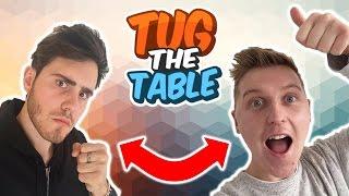 TUG THE TABLE CHALLENGE
