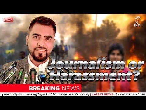 Journalism or Harassment?? - TahseeNation