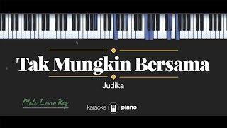 Tak Mungkin Bersama (MALE LOWER KEY) Judika (KARAOKE PIANO)
