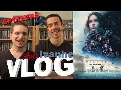 Vlog - Rogue One : A Star Wars Story (avec Ivanhe) + PARTIE SPOILERS