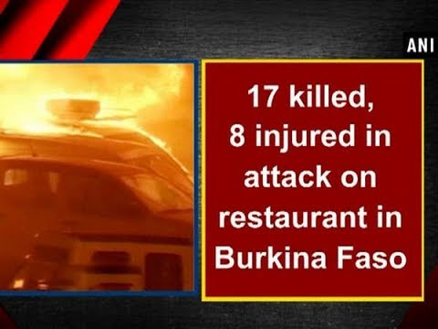 17 killed, 8 injured in attack on restaurant in Burkina Faso - World News