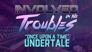Involved in the Troubles -- Once Upon a Time (Undertale) Rock Cover