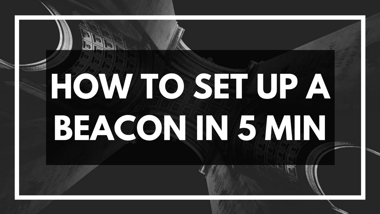 How To Set Up A Beacon In 5 Minutes Youtube
