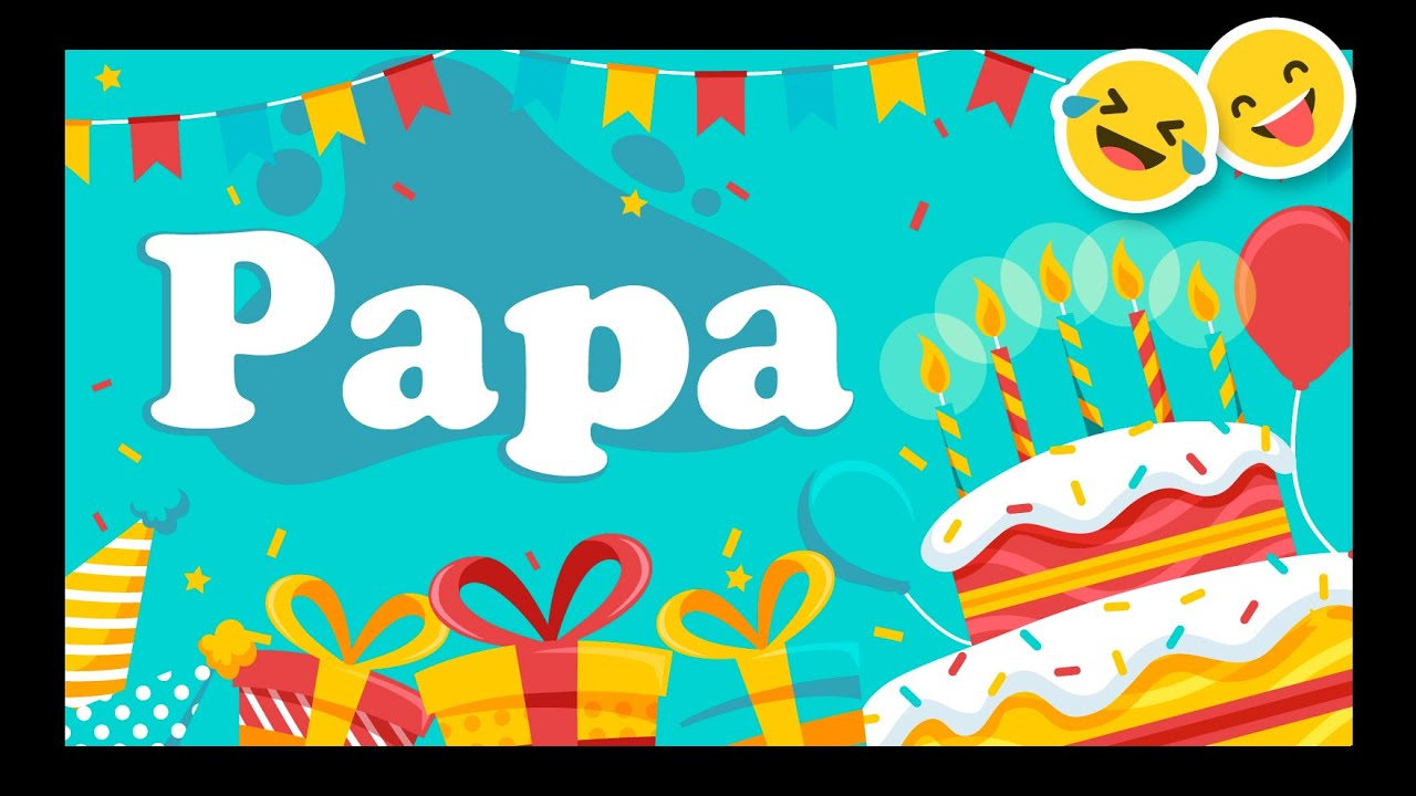 Joyeux Anniversaire Papa Happy Birthday Youtube