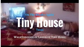 Tiny House East Texas Tour - Inside Tour - Living Cheap In Texas - On The Lake