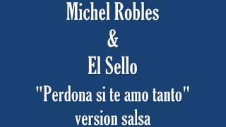 Michel Robles & El Sello - PERDONA SI TE AMO TANTO (balada de michel robles en versión salsa)