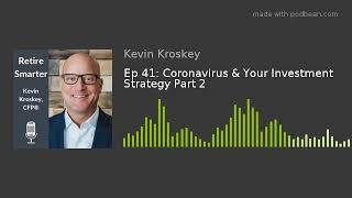 Ep 41: Coronavirus & Your Investment Strategy Part 2