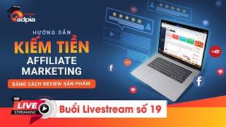 [Live 19] Hướng dẫn kiếm tiền Affiliate Marketing bằng cách review sản phẩm