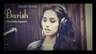 Barish female version by shraddha kapoor-HALF GIRLFRIEND