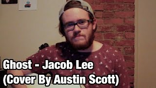 Ghost -  Jacob Lee (Cover by Austin Scott)