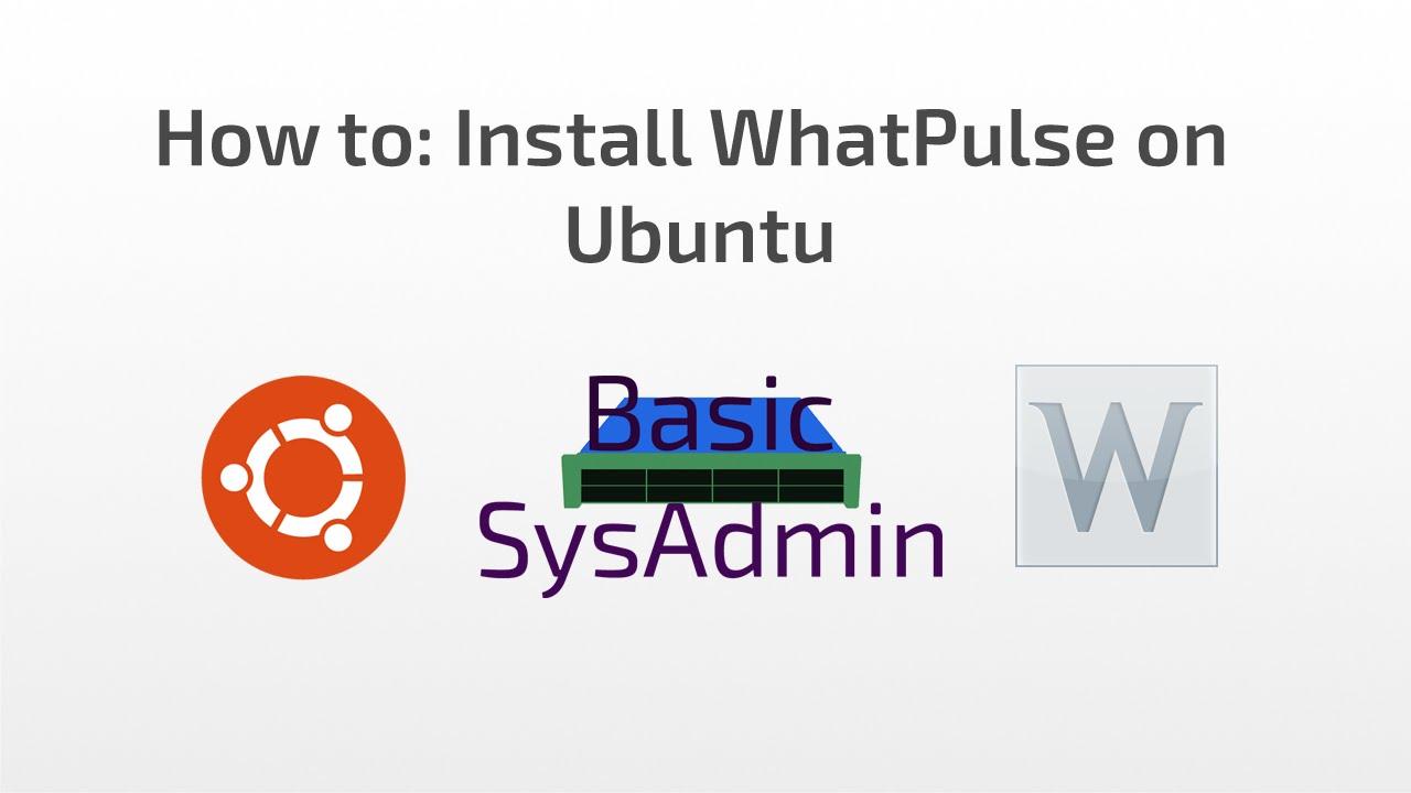 BasicSysAdmin - How to: Install WhatPulse in Ubuntu and Debian