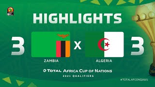 HIGHLIGHTS   #TotalAFCONQ2021   Round 5 - Group H: Zambia 3-3 Algeria